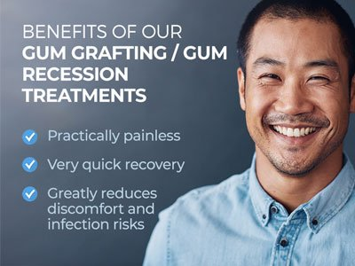 Man smiling next to text. Text reads: Benefits of our Gum Grafting / Gum Recession Treatments. Practically painless. Very quick recovery. Greatly reduces discomfort and infection risk.