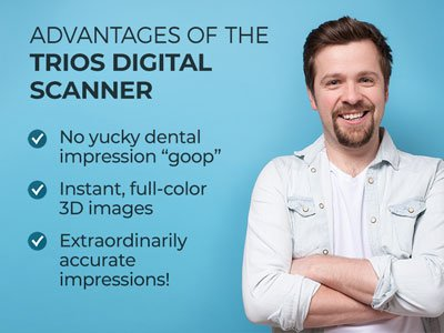"""Man smiling next to text.  Text reads: Advantages of the Trios Digital Scanner: No yucky dental impression """"goop"""". Instant, full-color 3D images. Extraordinarily accurate impressions."""